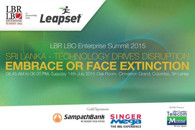 "LBR LBO Enterprise Summit 2015 – Sri Lanka – ""Technology Drives Disruption: Embrace or Face Extinction"" – 14 July 2015"