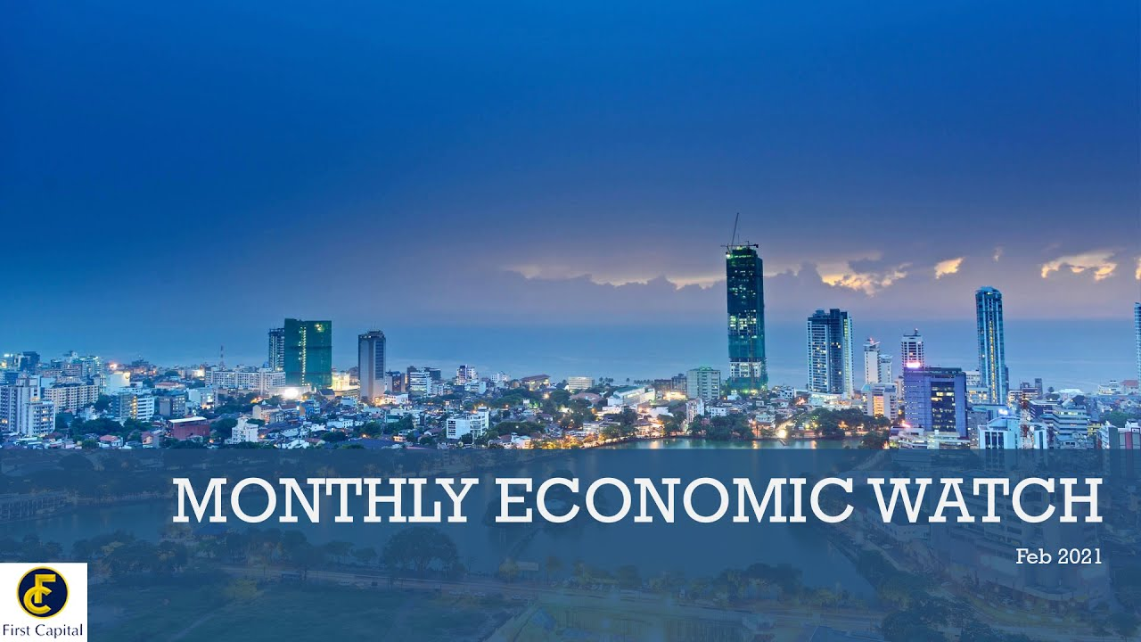 VIDEO: Monthly Economic Watch – First Capital Research February 2021